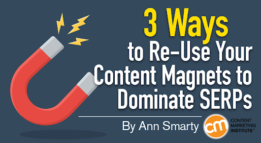 3 Ways to Re-Use Your Content Magnets to Dominate SERPs