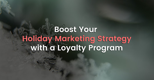 How a Loyalty Program Can Boost Your Holiday Marketing Strategy - Antavo Loyalty Software
