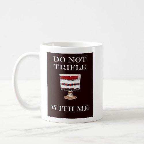 DO NOT TRIFLE WITH ME MUG mug