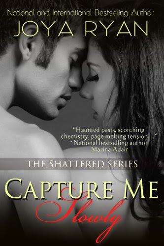 Capture Me Slowly (The Shattered Series) by Joya Ryan
