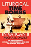 Liturgical Time Bombs In Vatican II: Destruction of the Faith through Changes in Catholic Worship