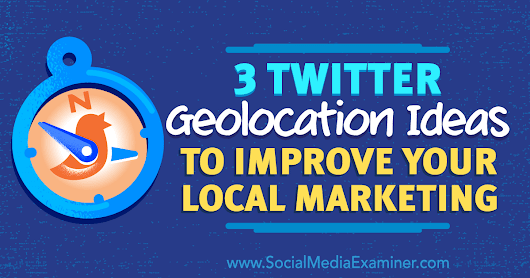 3 Twitter Geolocation Ideas to Improve Your Local Marketing : Social Media Examiner