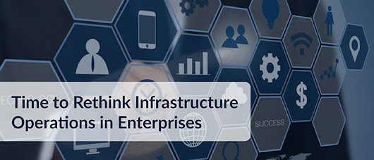 Time to Rethink Infrastructure Operations in Enterprises - DevOps.com