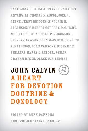 John Calvin: A Heart for Devotion, Doctrine, Doxology