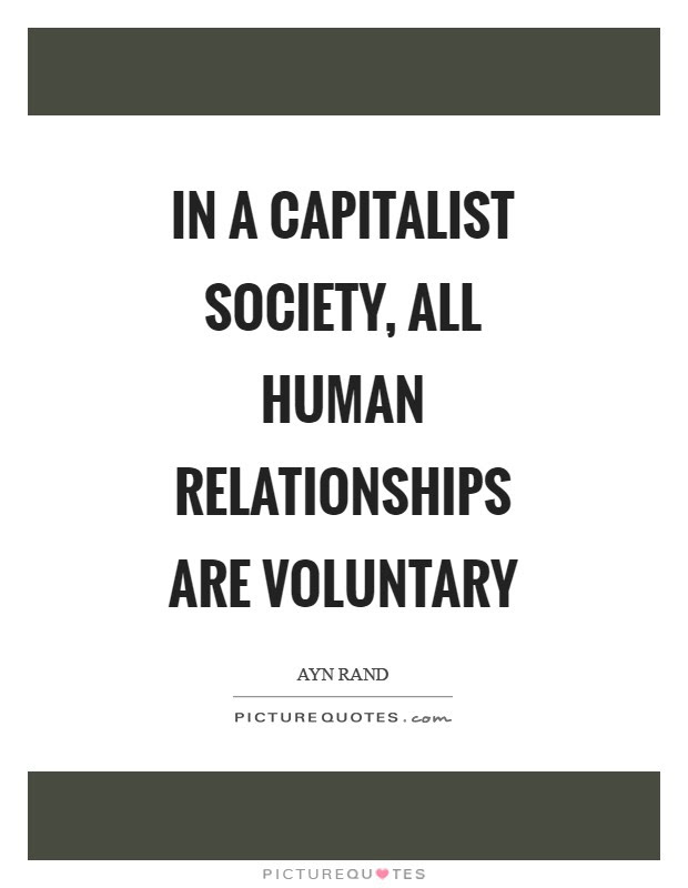 In A Capitalist Society All Human Relationships Are Voluntary