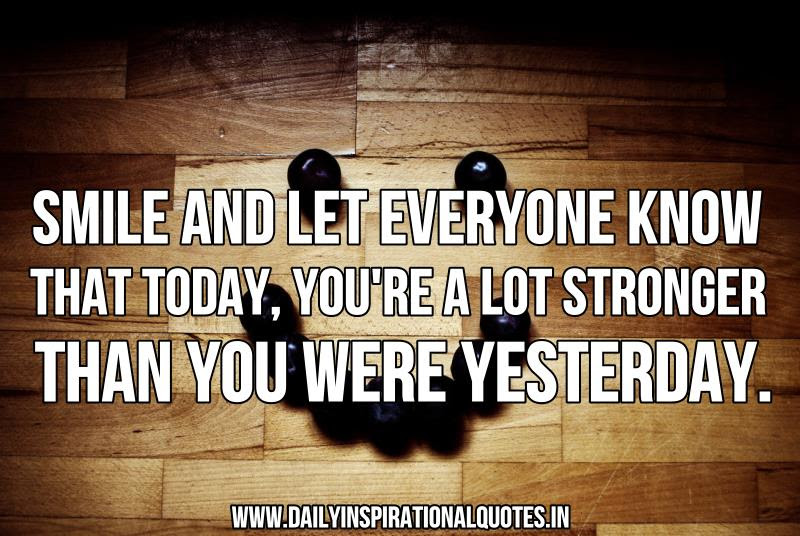 Smile And Let Everyone Know That Todayyoure A Lot Stronger Than
