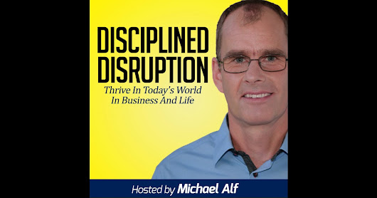 Disciplined Disruption Podcast by Michael Alf on iTunes