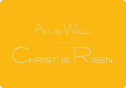 All is Well. Christ is Risen.