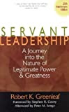 Servant Leadership: A Journey into the Nature of Legitimate Power and Greatness, by Robert K. Greenleaf