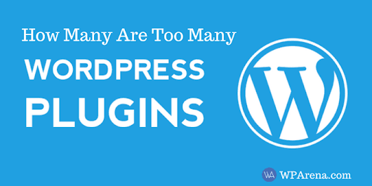 WordPress Plugins: How Many Are Too Many and Why To Use Fewer?