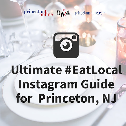 Ultimate #EatLocal Instagram Guide for Princeton, NJ :: Princeton New Jersey: Princeton Online - Princeton Online