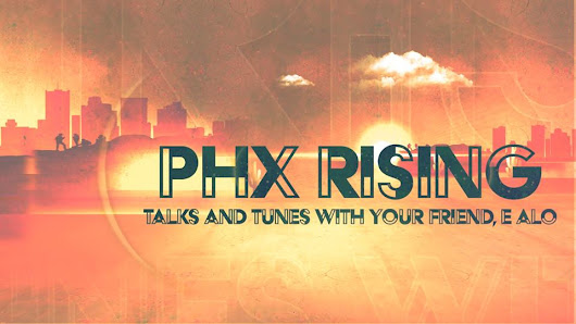 PHX Rising premieres this Thursday!!! hosted by E Alo