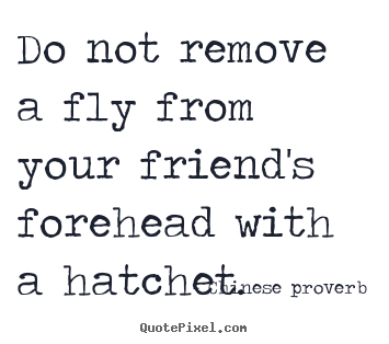 Chinese Proverb Picture Quotes Do Not Remove A Fly From Your