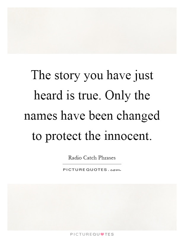 The Story You Have Just Heard Is True Only The Names Have Been