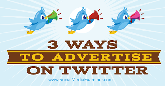 3 Ways to Advertise on Twitter : Social Media Examiner