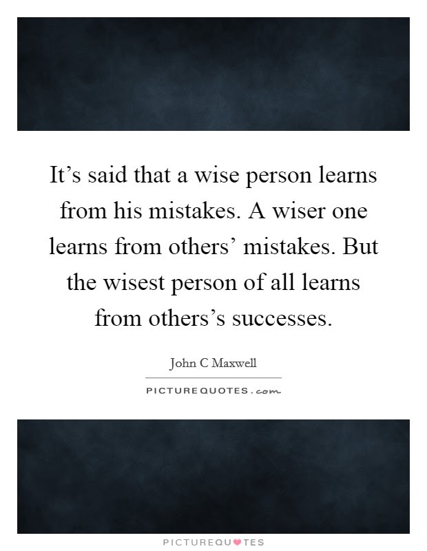 Its Said That A Wise Person Learns From His Mistakes A Wiser