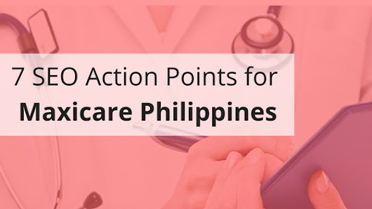 7 SEO Action Points for Maxicare Philippines | SEO for the Healthcare Industry