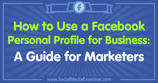 How to Use a Facebook Personal Profile for Business: A Guide for Marketers : Social Media Examiner