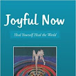 NAB Review Of Joyful Now: Heal Yourself Heal The World | New Age Books Review - Professional Book Reviews Of New Age Books