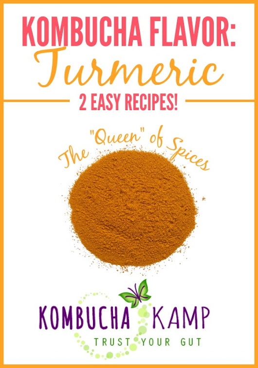 "Kombucha Flavoring Recipe: Turmeric the ""Queen"" of Spices"