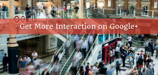 8 Keys To Getting More Google+ Interaction