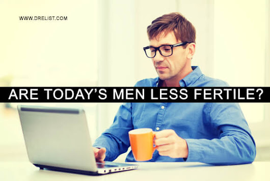 Are Today's Men Less Fertile? - Dr. Elist Reviews Mens Wellness