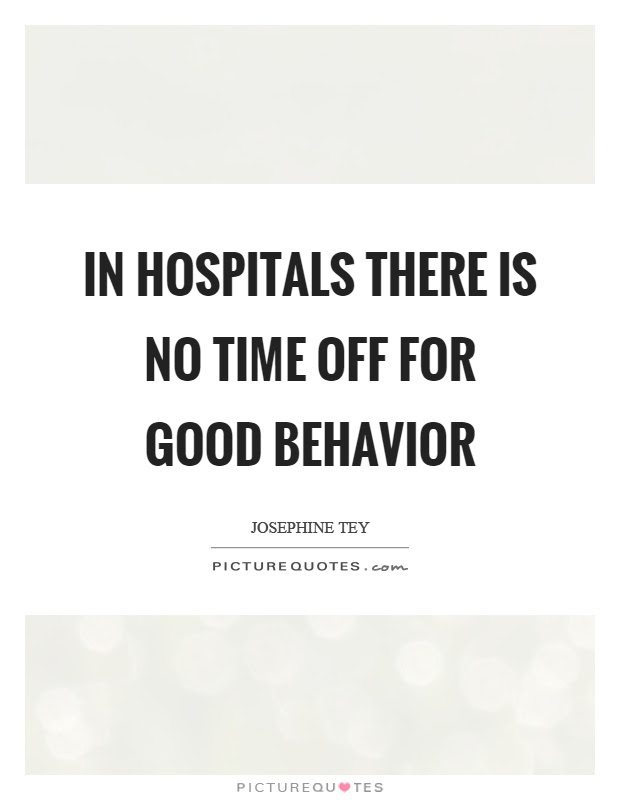 In Hospitals There Is No Time Off For Good Behavior Picture Quotes