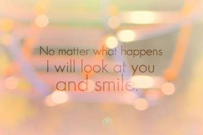 No Matter What Happens I Will Look At You And Smile Pictures