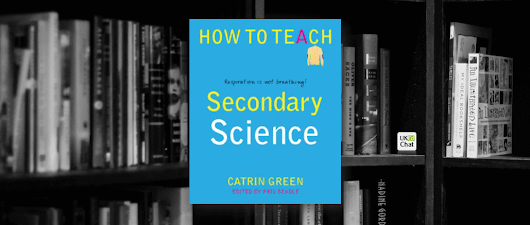 Review: How to teach Secondary Science by @CatrinGreen