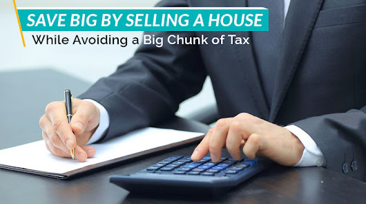 Save Big by Selling a House While Avoiding a Big Chunk of Tax