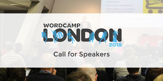 Help us make WordCamp London 2018: Call for Speakers