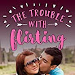 The Trouble with Flirting (Trouble Series Sweet Romance Book 2) by Rochelle Morgan