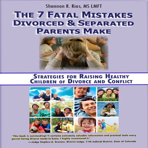 The 7 Fatal Mistakes Divorced and Separated Parents Make: Strategies for Raising Healthy Children of Divorce and Conflict Audiobook | Shannon R. Rios | Audible.com