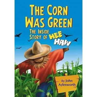 The Corn Was Green The Inside Story Of Hee Haw