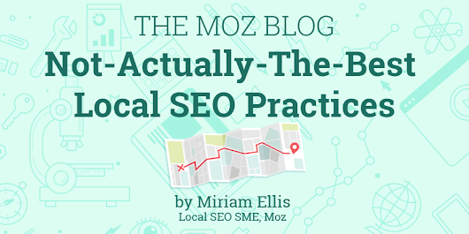 Not-Actually-the-Best Local SEO Practices - Moz