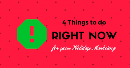 4 Things to Do Right Now for your Holiday Marketing Strategy