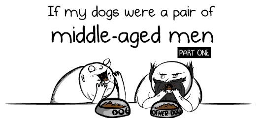 If my dogs were a pair of middle-aged men - The Oatmeal