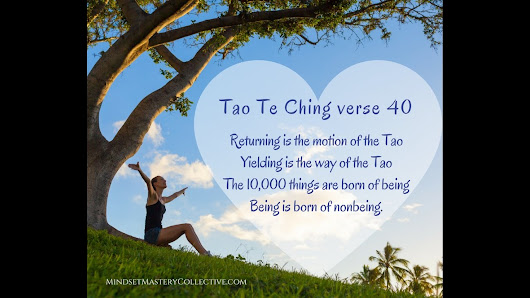 How to shed the crazy demands of your ego and live a more spiritual life. Tao Te Ching Verse 40 - Mindset Mastery Collective