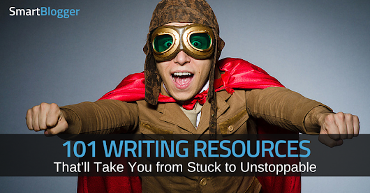 101 Writing Resources That'll Take You from Stuck to Unstoppable • Smart Blogger