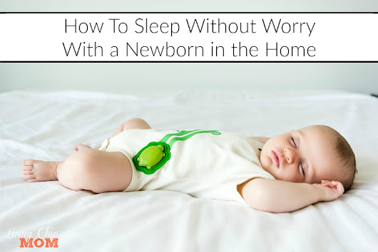 How To Sleep Without Worry With a Newborn in the Home - Living Chic Mom