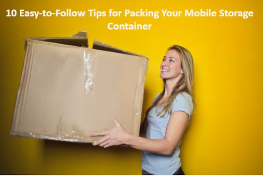 10 Easy-to-Follow Tips for Packing Your Mobile Storage Container
