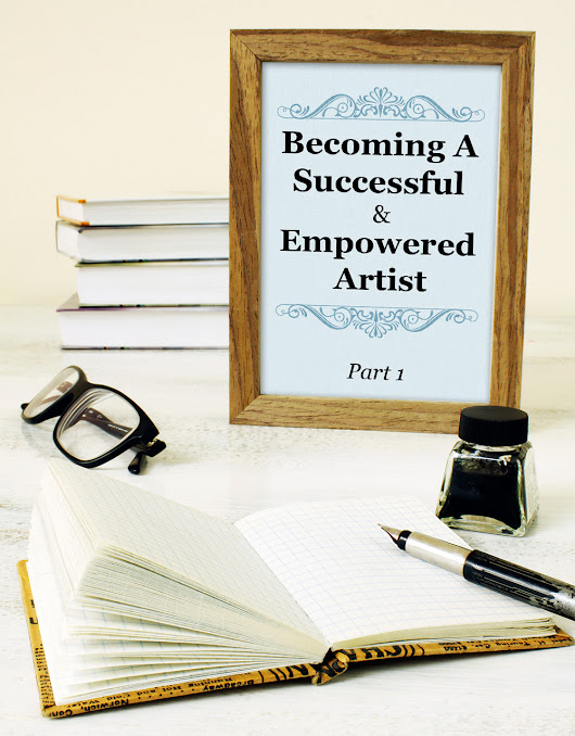How To Be an Empowered & Successful Artist (Part 1/3) - Marketing Your Art the Right Way