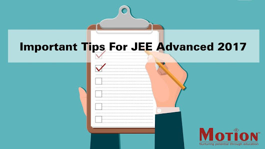 Important Tips For JEE Advanced 2017 | Motion Blog