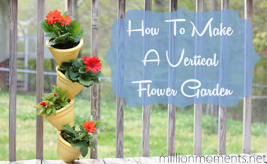 How To Make A Vertical Flower Garden - A Million Moments