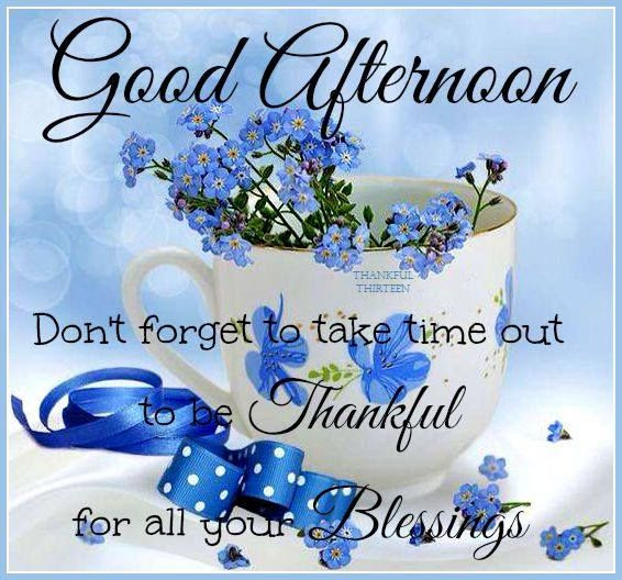 Good Afternoon Blessings Be Thankful Pictures Photos And Images