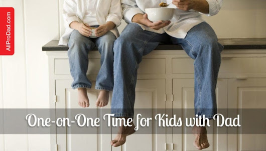 One-on-One Time for Kids with Dad - All Pro Dad