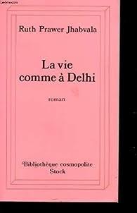 La vie comme à Delhi - Ruth Prawer Jhabvala