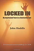 Locked in: My Imprisoned Years in a Cult of Destruction