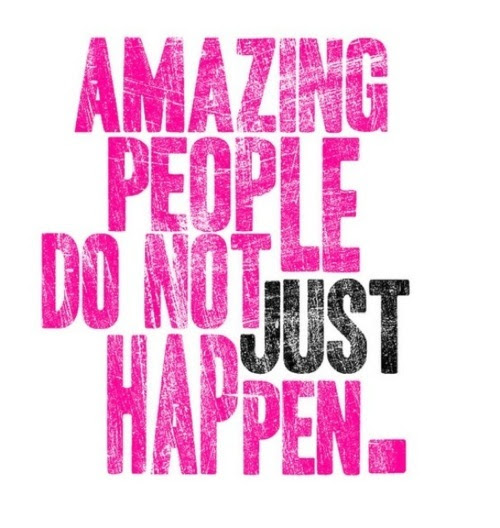 Amazing people don't just happen