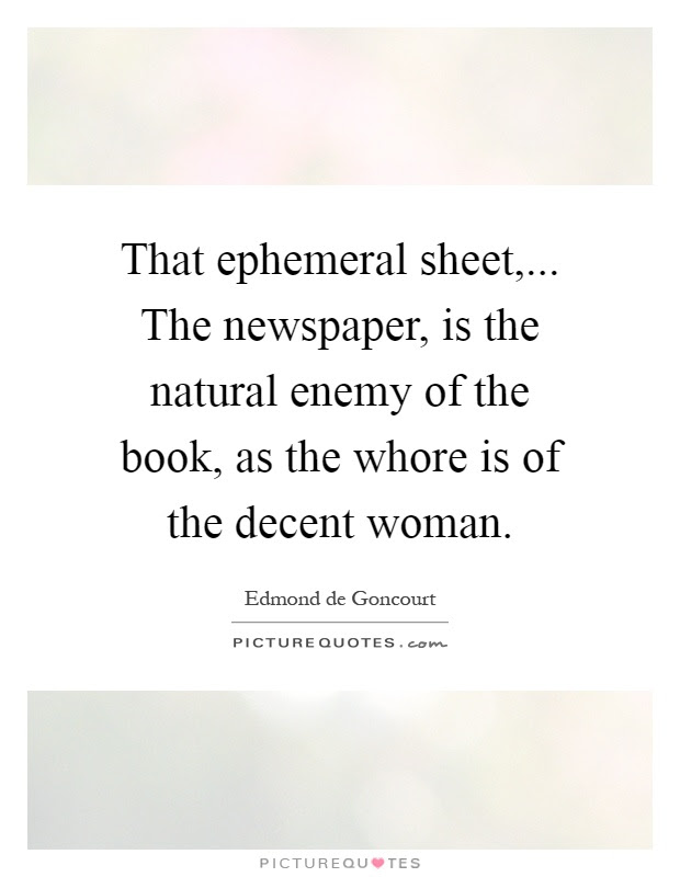 That Ephemeral Sheet The Newspaper Is The Natural Enemy Of
